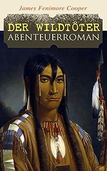 Der Wildtöter: Abenteuerroman