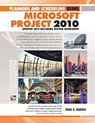 Planning and Scheduling Using Microsoft Project 2010 - Updated 2013 Including Revised Workshops by Paul E Harris (2013) Spiral-bound