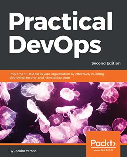 Practical DevOps, Second Edition: Implement DevOps in your organization by effectively building, deploying, testing, and monitoring code, 2nd Edition (English Edition)