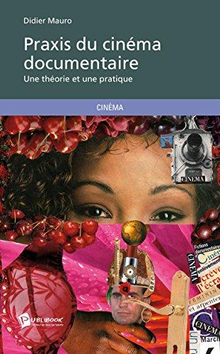 Praxis du cinéma documentaire: Une théorie et une pratique