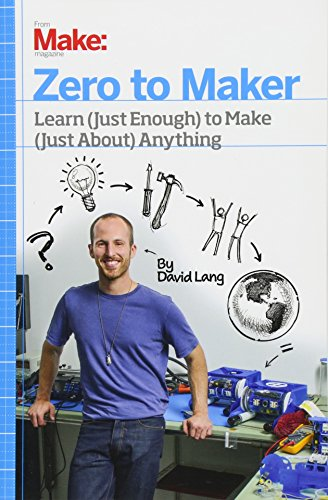 Zero to Maker: Learn (Just Enough) to Make (Just About) Anything por David Lang