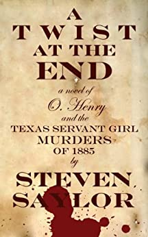 A Twist at the End: A Novel of O. Henry and the Texas Servant Girl Murders of 1885 (English Edition) di [Saylor, Steven]