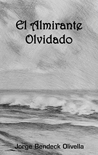 El Almirante olvidado por Jorge Bendeck Olivella