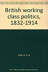 British working class politics, 1832-1914