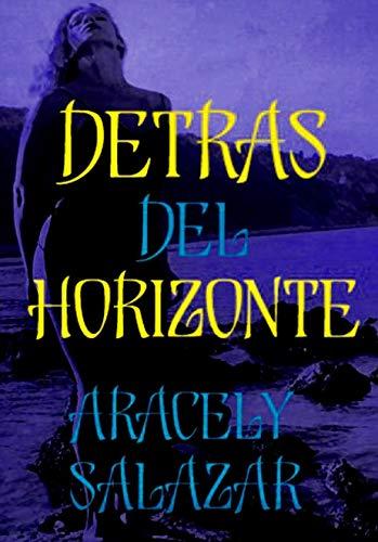 DETRAS DEL HORIZONTE por ARACELY SALAZAR