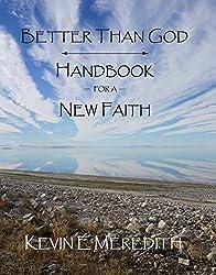Better Than God: Handbook for a New Faith (English Edition)