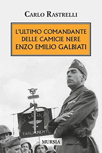 L'ultimo comandante delle camicie nere. Enzo Emilio Galbiati