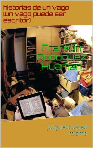 historias de un vago vago(un vago puede ser escritor juzgarlo usted mismo) por franklin ericson rodriguez huaman
