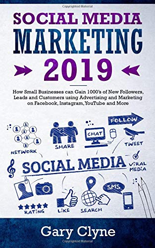 Social Media Marketing 2019: How Small Businesses can Gain 1000's of New Followers, Leads and Customers using Advertising and Marketing on Facebook, Instagram, YouTube and More (You Tube-marketing)