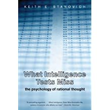 What Intelligence Tests Miss: The Psychology of Rational Thought by Keith E. Stanovich (2010-02-23)