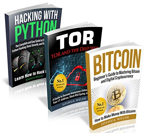 Hacking: 3 Manuscripts – Bitcoin, Tor, Hacking With Python (Hacking, Hacking With Python, Bitcoin, Blockchain, Tor…
