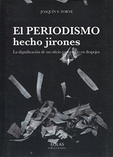 EL PERIODISMO HECHO JIRONES: LA DIGNIFICACIÓN DE UN OFICIO CONVERTIDO EN DESPOJOS