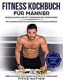 Fitness Kochbuch für Männer: Muskelaufbau und Fettverbrennung für Beginner: 99 gesunde Rezepte...