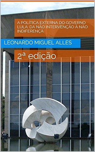 A Política Externa do Governo Lula: da não intervenção à não indiferença: 2ª edição (Portuguese Edition) por Leonardo Miguel Alles