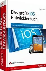 Das große iOS-Entwicklerbuch: Rezepte für die App-Programmierung mit dem iOS SDK