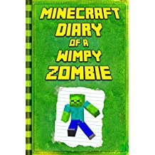 Minecraft: Diary of a Wimpy Zombie: Legendary Minecraft Diary. An Unnoficial Minecraft Book (Minecraft Books) (English Edition)