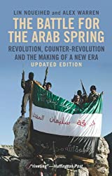 The Battle for the Arab Spring: Revolution, Counter-revolution and the Making of a New Era by Lin Noueihed (2013-03-22)