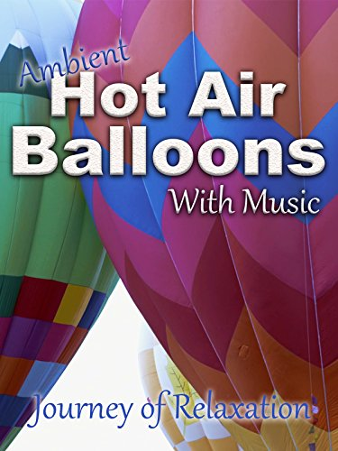 Ambient Hot Air Balloons - with Music