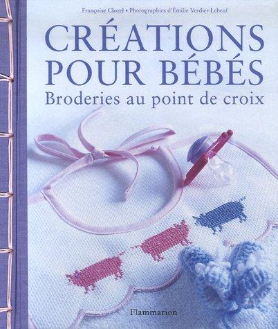 Créations pour bébés : Broderies au point de croix par Françoise Clozel, Emilie Verdier-Lebeuf