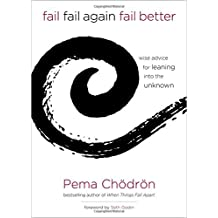 Fail, Fail Again, Fail Better: Wise Advice for Leaning into the Unknown by Pema Chodron (2015-10-01)