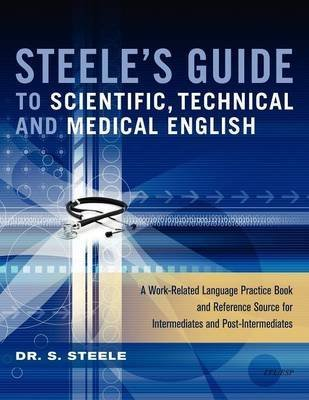 [Steele's Guide to Scientific, Technical and Medical English] (By: Dr. S. Steele) [published: January, 2012]