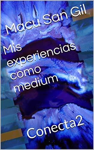 Mis experiencias como medium: Conecta2 (Spanish Edition)
