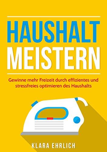 haushalt-haushalt-meistern-gewinne-mehr-freizeit-durch-effizientes-und-stressfreies-optimieren-des-haushalts-haushalt-minimalismus-effizienz-produktivitt-familie-ernhrung-und-lifestyle-1