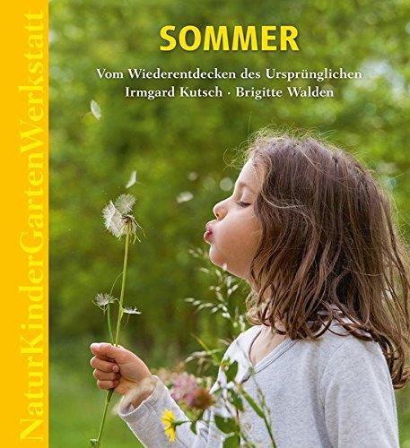 Natur-Kinder-Garten-Werkstatt: Sommer: Vom Wiederentdecken des Ursprünglichen. (Unterricht Garten)