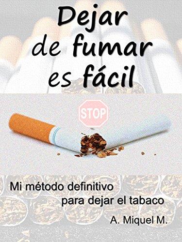 Dejar de fumar es fácil: mi método definitivo para dejar el tabaco...