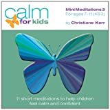 Calm for Kids - Mini Meditations: Volume 2: For Ages 7 - 11 (Calm for Kids Relaxation Series)