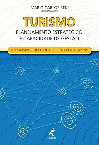 Turismo: Planejamento Estratégico e Capacidade de Gestão – Desenvolvimento Regional, Redes de Produção e Clusters (Portuguese Edition)