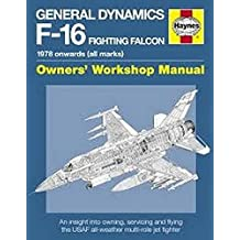 General Dynamics F-16 Fighting Falcon Manual: 1978 onwards (all marks) (Owners Workshop Manual)