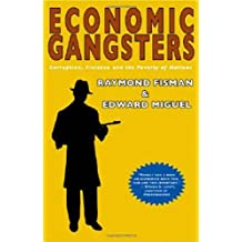 Economic Gangsters: Corruption, Violence, & the Poverty of Nations: Corruption, Violence, and the Poverty of Nations
