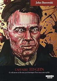 L'affaire Ed Gein Confessions et dossier psychiatrique d'un tueur nécrophile par John Borowski