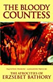 The Bloody Countess: The Atrocities of Erzsebet Bathory by Valentine Penrose (2012-06-30)