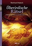 Überirdische Rätsel: Entdeckungsreisen zu wundersamen Orten - Reinhard Habeck