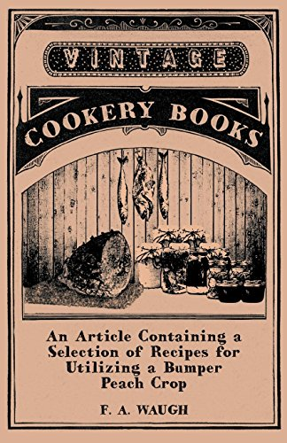 An Article Containing a Selection of Recipes for Utilizing a Bumper Peach Crop PDF Books