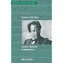 Gustav Mahlers Symphonien: Entstehung, Deutung, Wirkung (Bärenreiter-Werkeinführungen)