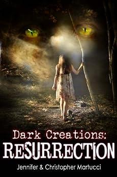 Dark Creations: Resurrection (Part 3) by [Martucci, Jennifer, Martucci, Christopher]