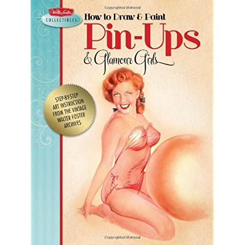 How to Draw & Paint Pin-ups & Glamour Girls: Step-by-step art instruction from the vintage Walter Foster archives (Walter Foster Collectibles) by Walter Foster