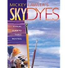 Mickey Lawler's Skydyes: A Visual Guide to Fabric Painting