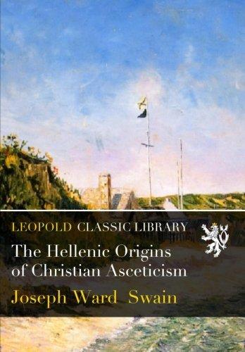 The Hellenic Origins of Christian Asceticism por Joseph Ward Swain