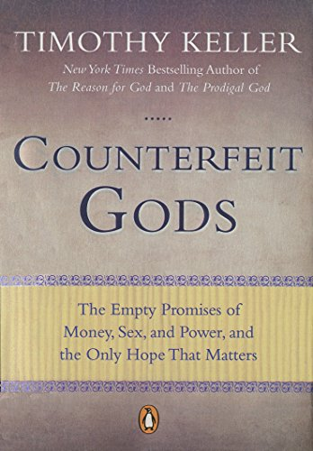 Counterfeit Gods: The Empty Promises of Money, Sex, and Power, and the Only Hope That Matters por Timothy Keller