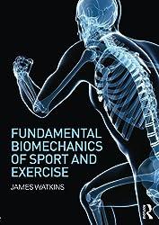 Fundamental Biomechanics of Sport and Exercise by James Watkins (2014-03-20)