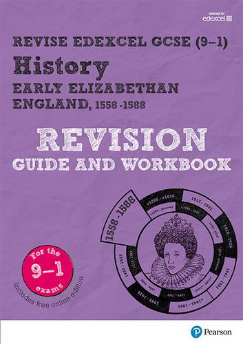 Revise Edexcel GCSE (9-1) History Early Elizabethan England Revision Guide and Workbook: with free online edition (Revise Edexcel GCSE History 16)