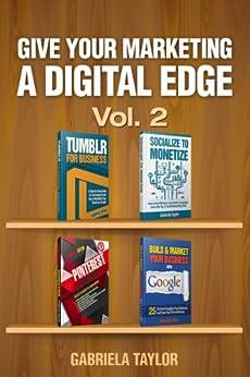 Give Your Marketing a Digital Edge - Vol. 2 (4-Book Bundle Special Edition) by [Taylor, Gabriela]