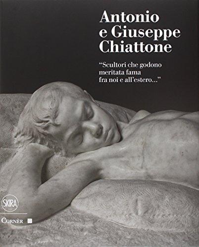 Antonio e Giuseppe Chiattone. «Scultori che godono meritata fama fra noi e all'estero». Ediz. illustrata (Cataloghi)