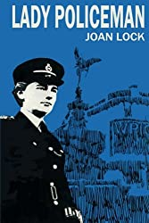 Lady Policeman: Memoirs of a Woman PC in the Metroplitan Police