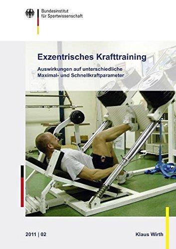 Exzentrisches Krafttraining: Auswirkungen auf unterschiedliche Maximal- und Schnellkraftparameter (Schriftenreihe des Bundesinstituts für Sportwissenschaft)