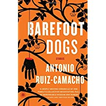 Barefoot Dogs: Stories by Antonio Ruiz-Camacho (2016-05-01)